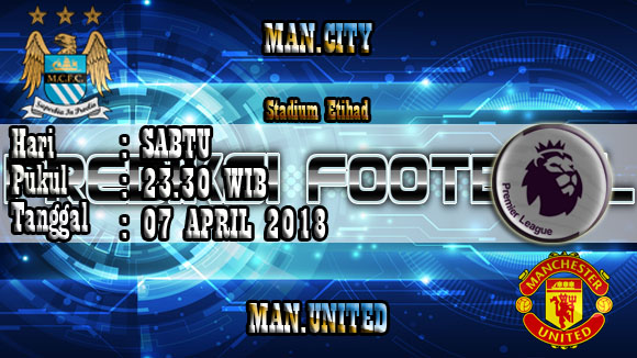 Prediksi Skor Akurat Manchester City vs Manchester United 07 April 2018