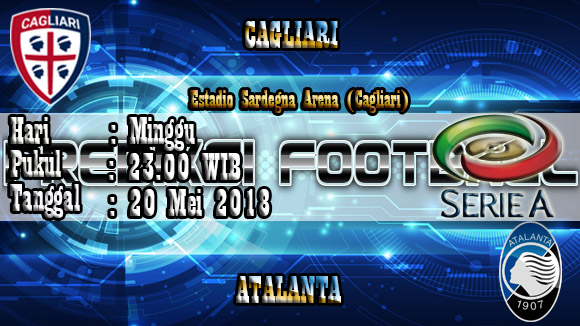 Prediksi Skor Akurat Cagliari Vs Atalanta 20 Mei 2018