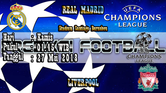 Prediksi Skor Akurat Real Madrid vs Liverpool 27 Mei 2018